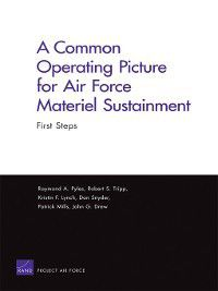 A Common Operating Picture for Air Force Materiel Sustainment, Don Snyder, Kristin F. Lynch, Patrick Mills, Raymond A. Pyles, Robert S. Tripp