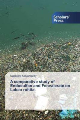 A comparative study of Endosulfan and Fenvalerate on Labeo rohita, Suneetha Karyamsetty