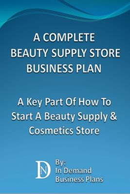 A Complete Beauty Supply Store Business Plan: A Key Part Of How To Start A Beauty Supply & Cosmetics Store