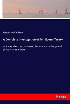 A Complete Investigation of Mr. Eden's Treaty,, Joseph Richardson