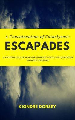 A Concatenation Of Cataclysmic Escapades, Kiondre Dorsey