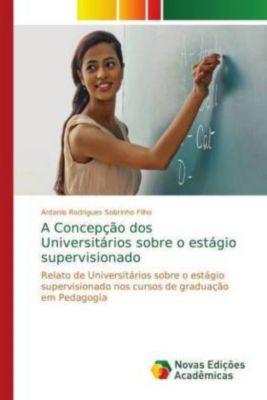 A Concepção dos Universitários sobre o estágio supervisionado, Antonio Rodrigues Sobrinho Filho