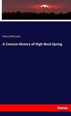 A Concise History of High Rock Spring, Henry McGuier