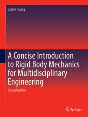 A Concise Introduction to Mechanics of Rigid Bodies, Loulin Huang