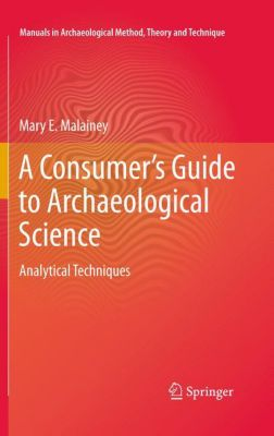 A Consumer's Guide to Archaeological Science, Mary E. Malainey