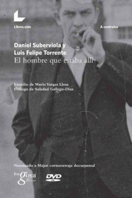 A contraluz: El hombre que estaba allí, Daniel Suberviola, Luis Felipe Torrente