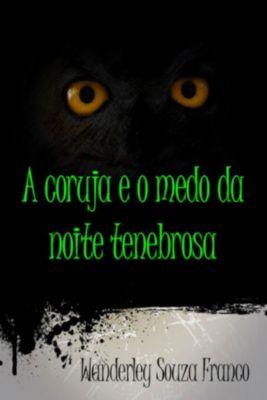 A Coruja E O Medo Da Noite Tenebrosa, Wanderley Souza Franco