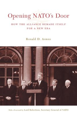 A Council on Foreign Relations Book: Opening NATO's Door, Ronald Asmus