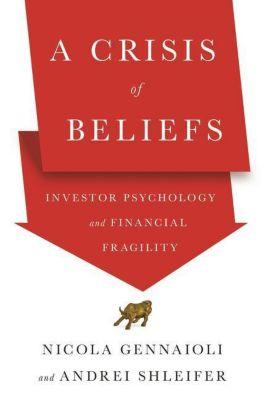 A Crisis of Beliefs - Investor Psychology and Financial Fragility, Nicola Gennaioli, Andrei Shleifer