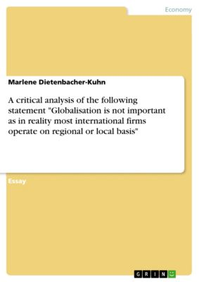 A critical analysis of the following statement Globalisation is not important as in reality most international firms operate on regional or local basis, Marlene Dietenbacher-Kuhn