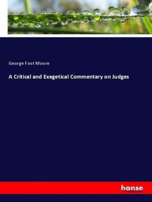 A Critical and Exegetical Commentary on Judges, George Foot Moore