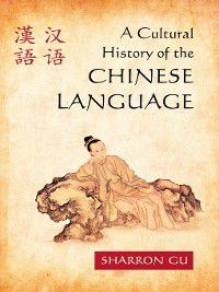 A Cultural History of the Chinese Language, Sharron Gu
