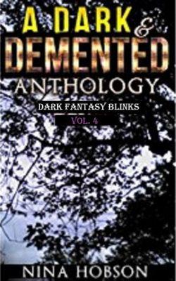 A Dark & Demented Anthology: Dark Fantasy Blinks: A Dark & Demented Anthology: Dark Fantasy Blinks (Vol. 4), Nina Hobson