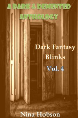 A Dark & Demented Anthology: Dark Fantasy Blinks: A Dark & Demented Anthology: Dark Fantasy Blinks (Vol. 4), Nina Hobson