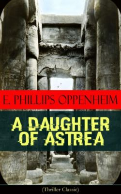 A Daughter of Astrea (Thriller Classic), E. Phillips Oppenheim
