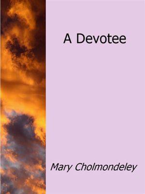 A Devotee, Mary Cholmondeley
