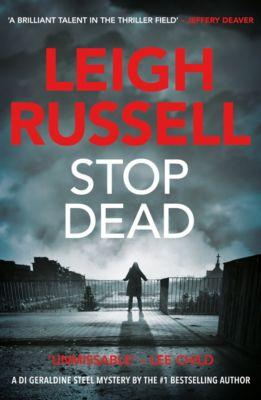 A DI Geraldine Steel Thriller: Stop Dead, Leigh Russell