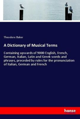 A Dictionary of Musical Terms, Theodore Baker