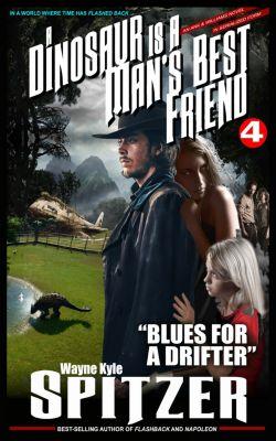 A Dinosaur Is A Man's Best Friend (A Serialized Novel), Part Four: Blues for a Drifter, Wayne Kyle Spitzer