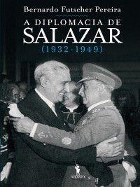 A Diplomacia de Salazar (1932-1949), Bernardo Futscher Pereira