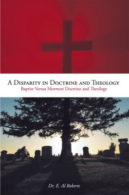 A Disparity in Doctrine and Theology, Dr. E. Al Roberts