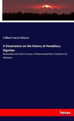 A Dissertation on the History of Hereditary Dignities, William Francis Finlason