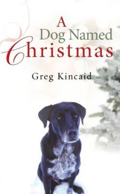 A Dog Named Christmas, Greg Kincaid