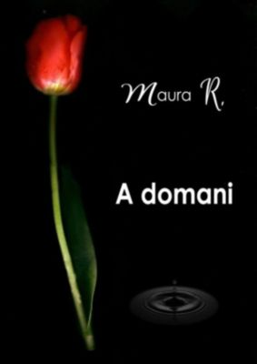 A domani, Maura R.