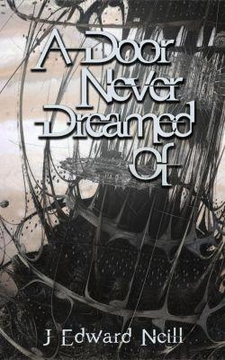 A Door Never Dreamed Of, J Edward Neill