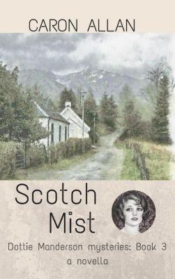 a Dottie Manderson mystery: Scotch Mist (a Dottie Manderson mystery, #3), Caron Allan