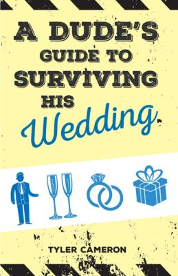A Dude's Guide to Surviving His Wedding, Tyler Cameron
