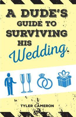 A Dude's Guide to Surviving His Wedding, Tyler Cameron