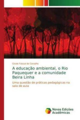 A educação ambiental, o Rio Paquequer e a comunidade Beira Linha, Gicele Faissal de Carvalho