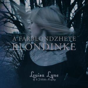 A Farblondzhete Blondinke, Louisa & Di Yiddishe Kapelye Lyne