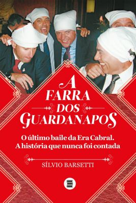 A farra dos guardanapos: o último baile da era Cabral, Silvio Barsetti