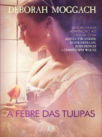 A Febre das Tulipas, Deborah Moggach