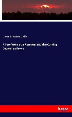 A Few Words on Reunion and the Coming Council at Rome, Gerard Francis Cobb