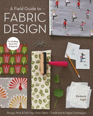 A Field Guide to Fabric Design, Kim Kight