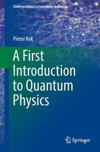 A First Introduction to Quantum Physics, Pieter Kok