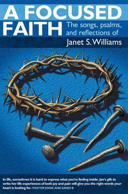 A Focused Faith, Janet S. Williams