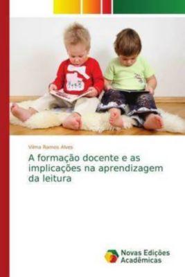 A formação docente e as implicações na aprendizagem da leitura, Vilma Ramos Alves