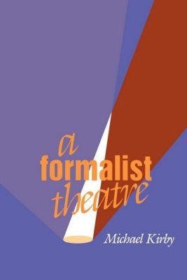A Formalist Theatre, Michael Kirby