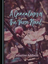 A Genealogy of the Verse Novel, Catherine Addison