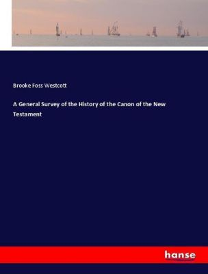 A General Survey of the History of the Canon of the New Testament, Brooke Foss Westcott