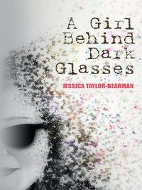 A Girl Behind Dark Glasses, Jessica Taylor-Bearman