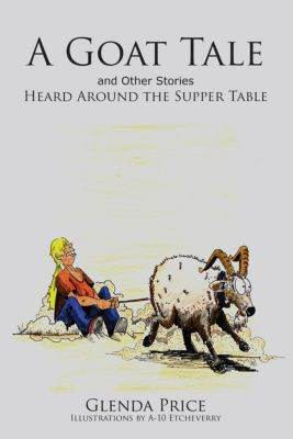 A Goat Tale and Other Stories Heard Around the Supper Table, Glenda Price