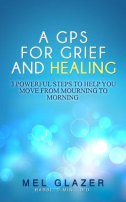 A GPS For Grief and Healing, Melvin Glazer