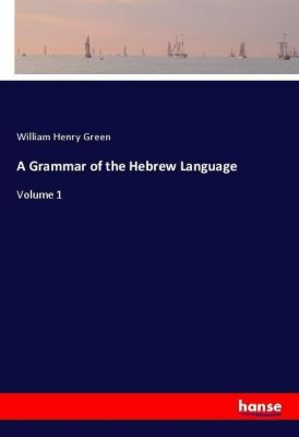 A Grammar of the Hebrew Language, William Henry Green