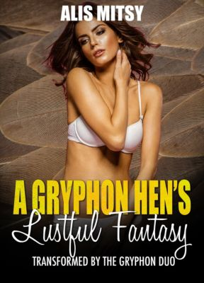 A Gryphon Hen's Lustful Fantasy: Transformed by the Gryphon Duo, Alis Mitsy