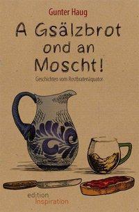A Gsälzbrot ond an Moscht - Gunter Haug |